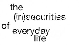 insecurities of everyday life